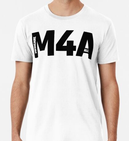 M4A - Medicare For All Premium T-Shirt