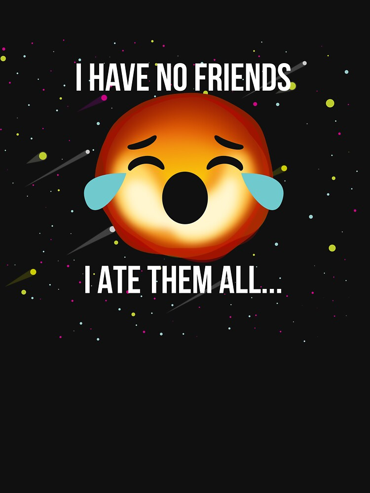i have no friends funny black hole science by creativehead