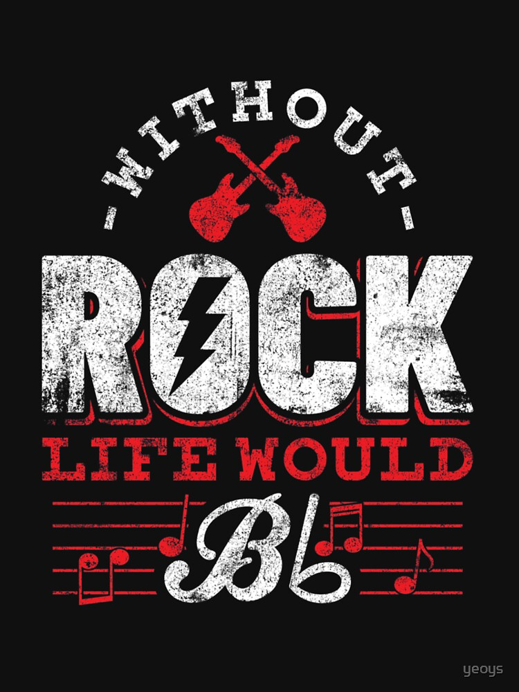 Without Rock Life Would B Flat - Funny Music Quotes Gift by yeoys