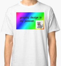 Graphic design is my passion rainbow comic sans Classic T-Shirt