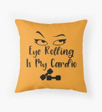 Eye Rolling Is My Cardio Throw Pillow