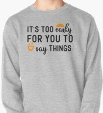 Too early Pullover Sweatshirt