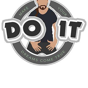 DO IT by heythisisbutt