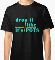 Drop It Like It's POTS Classic T-Shirt