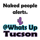 Whats Up Tucson Naked People Alerts by whatsuptucson