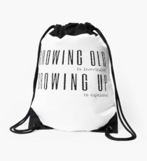 Growing Old is Inevitable Growing Up is Optional Anon Quote Drawstring Bag