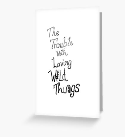 Trouble with loving wild things Greeting Card