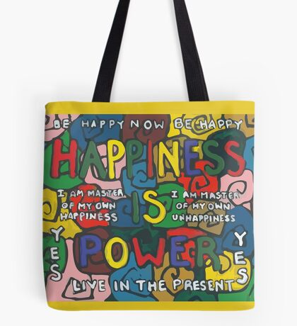 Happiness is Power - Be Happy Now - Live in the Present - Yes Tote Bag