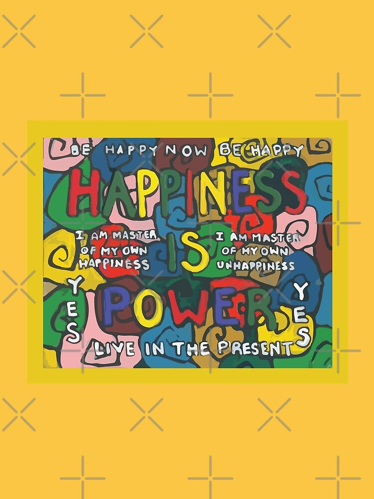 Happiness is Power - Be Happy Now - Live in the Present - Yes by willpate