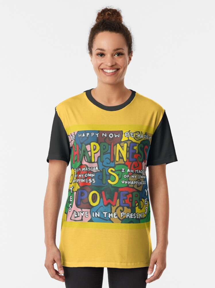Alternate view of Happiness is Power - Be Happy Now - Live in the Present - Yes Graphic T-Shirt
