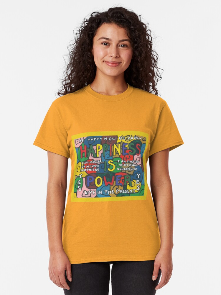 Alternate view of Happiness is Power - Be Happy Now - Live in the Present - Yes Classic T-Shirt