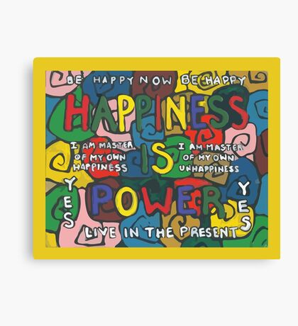 Happiness is Power - Be Happy Now - Live in the Present - Yes Canvas Print