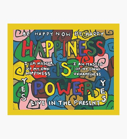Happiness is Power - Be Happy Now - Live in the Present - Yes Photographic Print