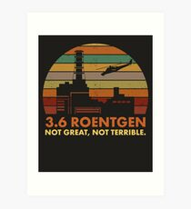 3.6 Roentgen Not Great, Not Terrible Chernobyl Nuclear Power Station Quote Art Print