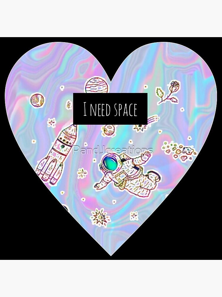 I need space (heart) by PandJcreations