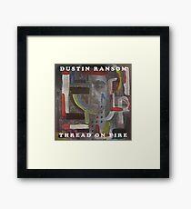 Dustin Ransom - Thread On Fire (Original Album Art) Framed Print
