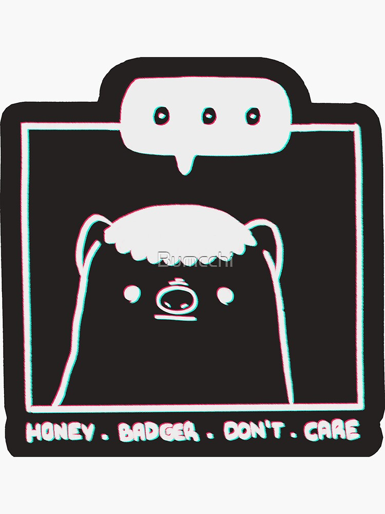 Honey Badger Don't Care - Monochrome 3D by Bumcchi