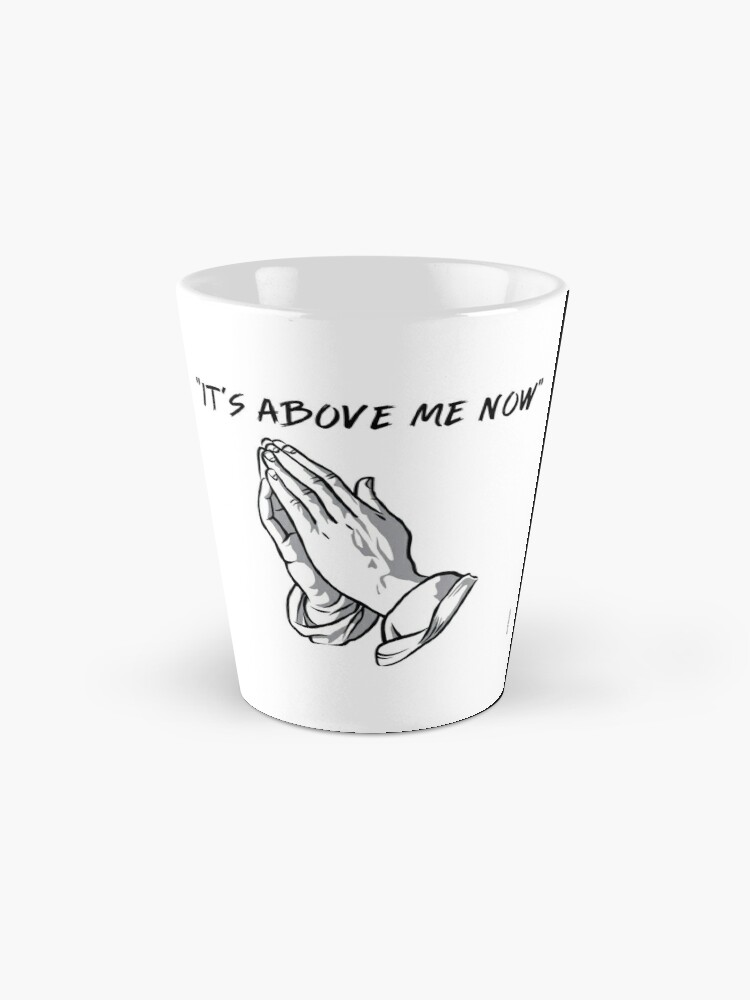 """Alternate view of """"it's above me now"""" Mug"""