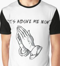 """""""it's above me now"""" Graphic T-Shirt"""