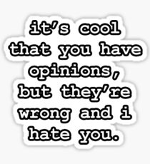 Funny - It's cool that you have opinions... Sticker