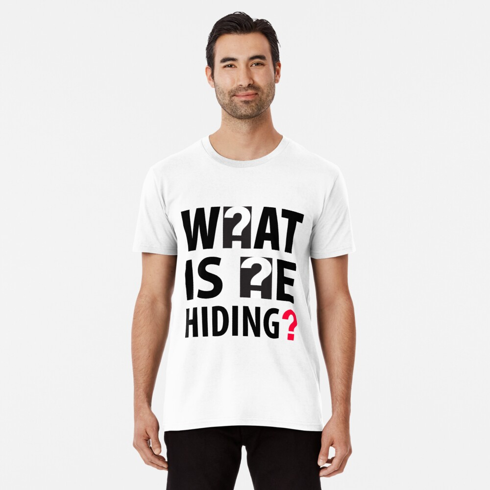 What Is He Hiding? Premium T-Shirt
