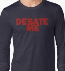 DEBATE ME by Tai's Tees Long Sleeve T-Shirt
