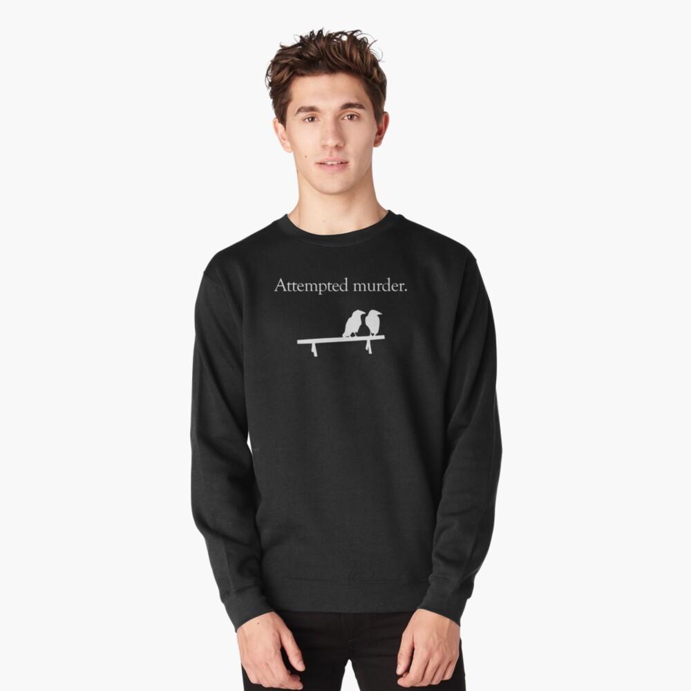 Attempted Murder (White design) Pullover Sweatshirt