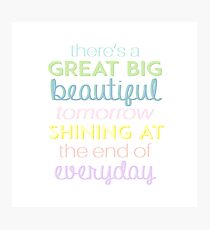 There's a great big beautiful tomorrow Photographic Print