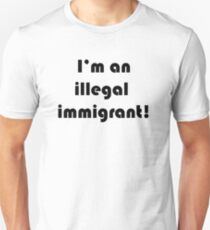 i'm an illegal immigrant T-Shirt