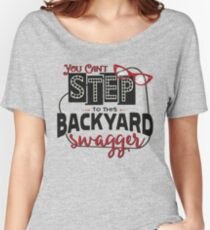 Miranda Inspired - You Can't Step to this Backyard Swagger - Little Red Wagon - Country Song Lyric Women's Relaxed Fit T-Shirt
