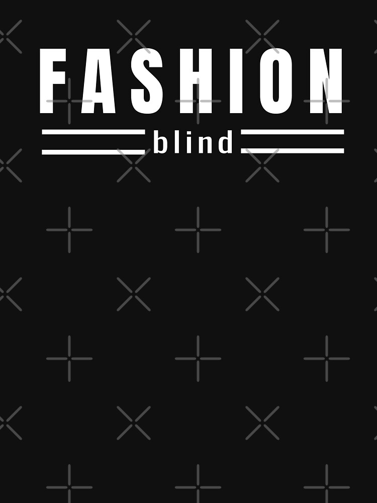 Fashion Blind Funny One for Unfashionable People Out There by TNTs
