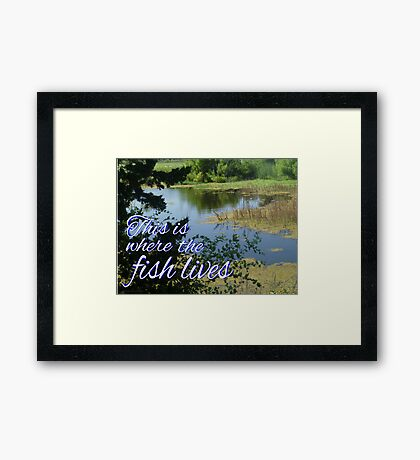 This is Where the Fish Lives Framed Print