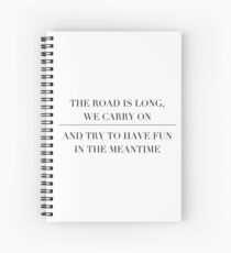 the road is long, we carry on and try to have fun in the meantime Spiral Notebook