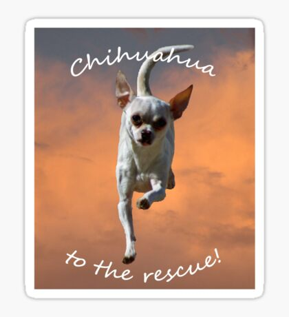 Chihuahua to the Rescue Tee Sticker