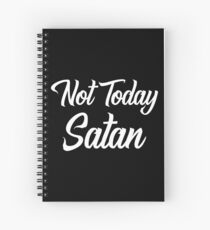 Not Today Satan | Christian Warrior Inspiration Spiral Notebook