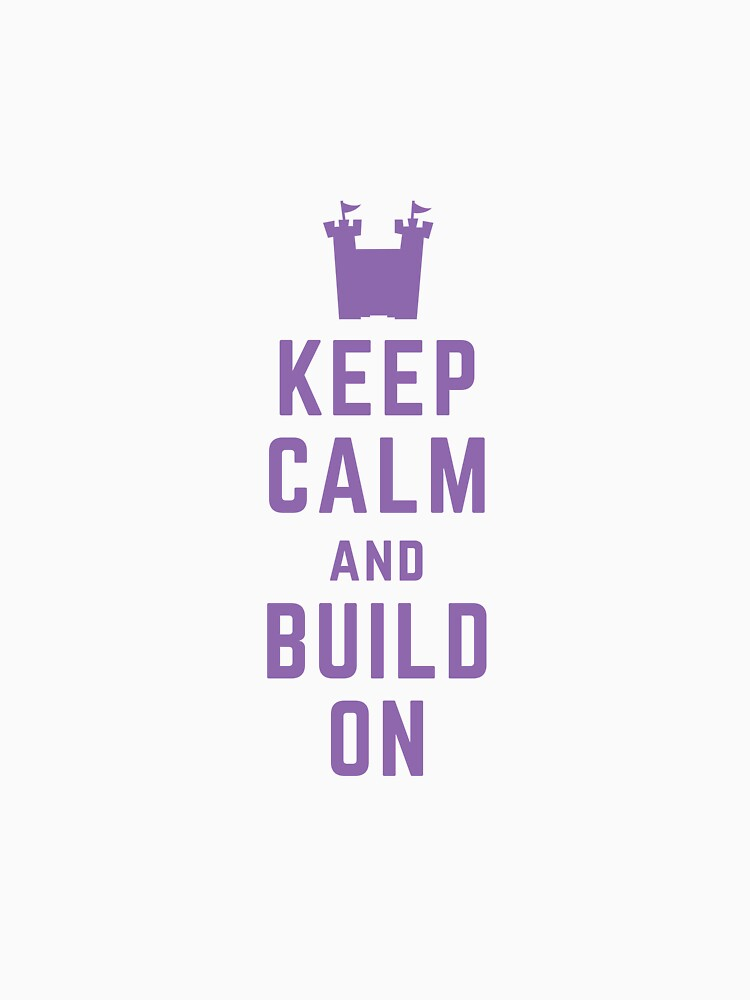 Keep Calm and Build On by YourOwnCastle