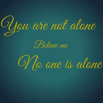 No one is alone by mrsthornton