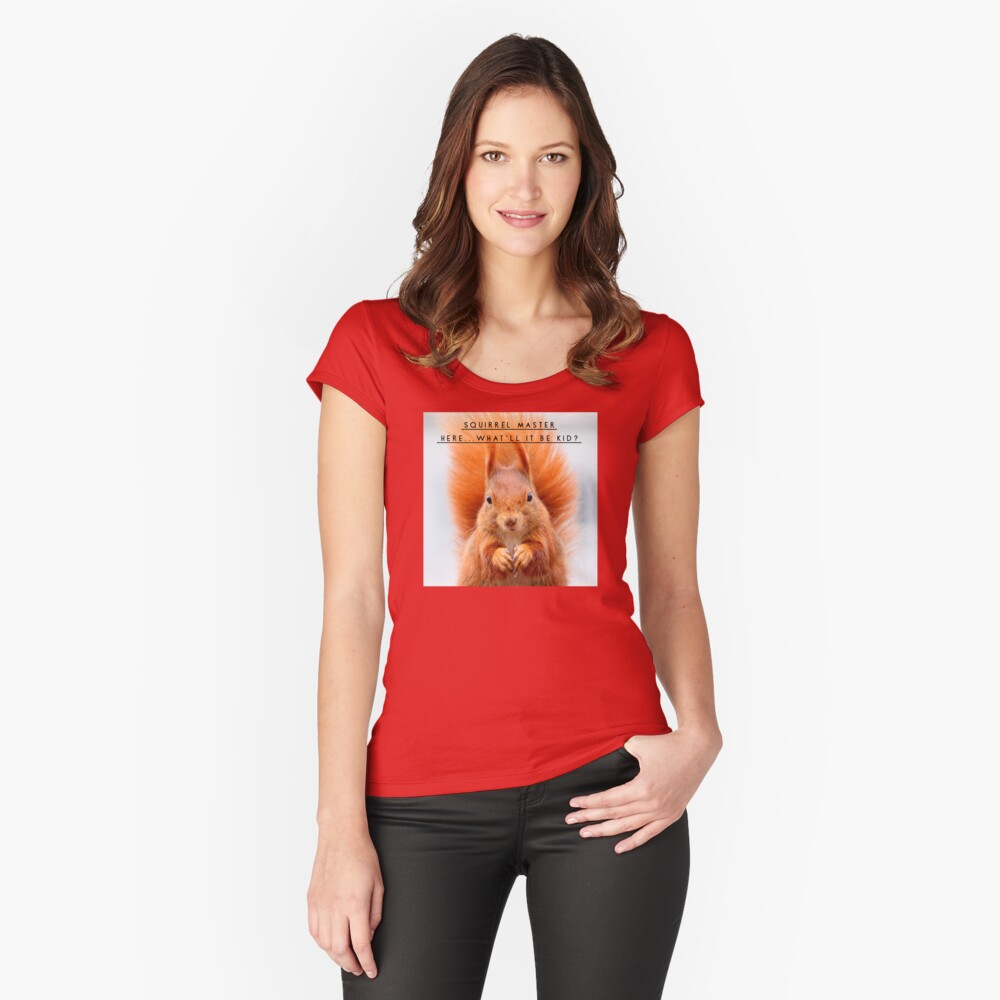 """Squirrel Shirt, """"Squirrel Master here...what'll it be kid?"""" Fitted Scoop T-Shirt"""