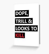 Dope, Trill & Looks To Kill! Greeting Card