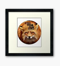 You're lucky I can't see ya, squinting fox t-shirt Framed Print
