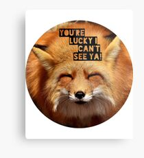 You're lucky I can't see ya, squinting fox t-shirt Metal Print