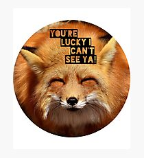 You're lucky I can't see ya, squinting fox t-shirt Photographic Print