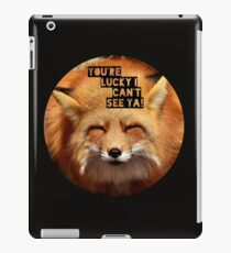 You're lucky I can't see ya, squinting fox t-shirt iPad Case/Skin