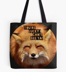 You're lucky I can't see ya, squinting fox t-shirt Tote Bag