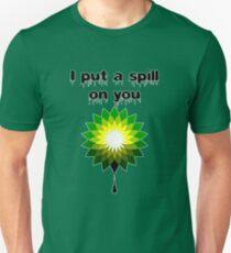 I put a spill on you T-Shirt
