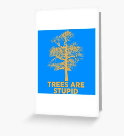 Trees are Stupid Greeting Card