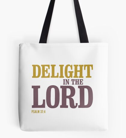 Delight in the Lord - Psalm 37:4 Tote Bag