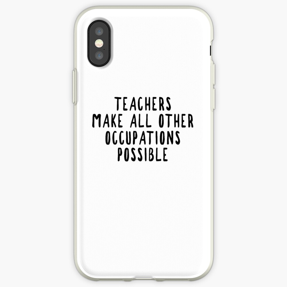 Teachers Make Other Occupations Possible iPhone Case & Cover