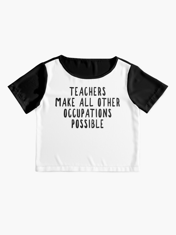 Alternate view of Teachers Make Other Occupations Possible Chiffon Top