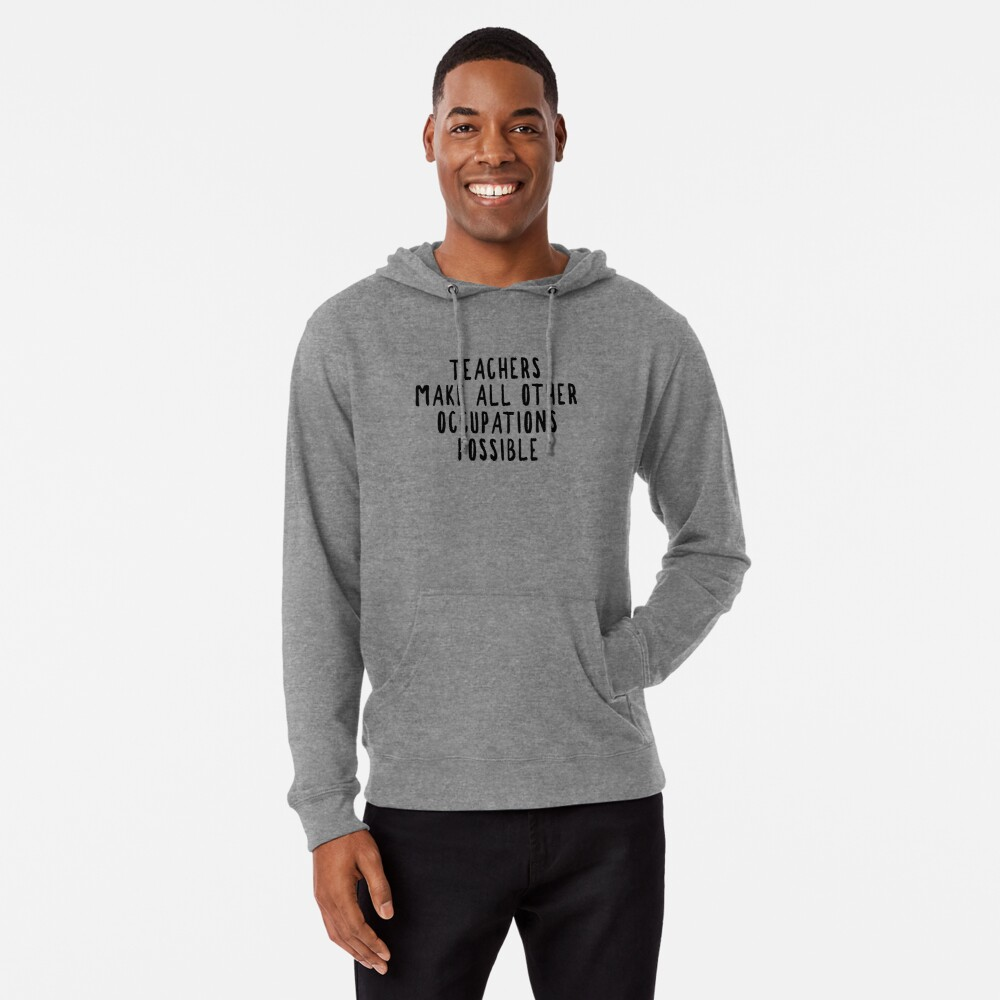 Teachers Make Other Occupations Possible Lightweight Hoodie